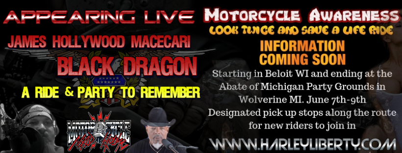 James Hollywood Macecari and John E. Black Dragon Bunch II will be appearing live at the Motorcycle Awareness abate party on June 7th - 9th in Wolverine, MI.