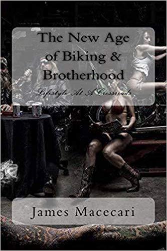 The New Age of Biking and Brotherhood by James Macecari