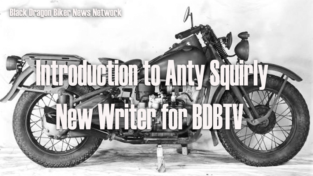 Anty Squirly is the newest writer of Black Dragon Biker TV Network, Biker News You Can Trust!